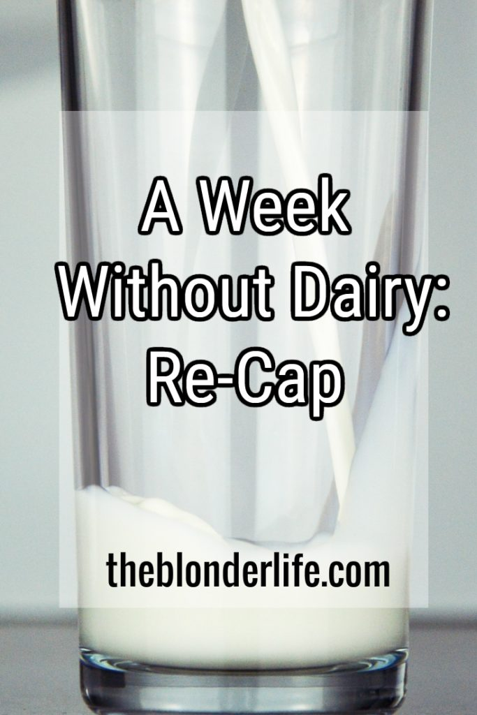 A Week Without Dairy: Re-Cap